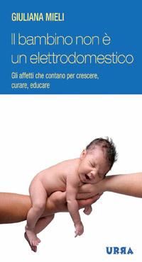 Il bambino non � un elettrodomestico, Libro di Giuliana Mieli